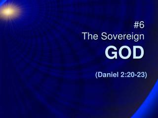 #6 The Sovereign  GOD