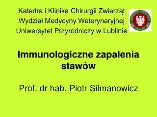 Immunologiczne zapalenia stawów Prof. dr hab. Piotr Silmanowicz