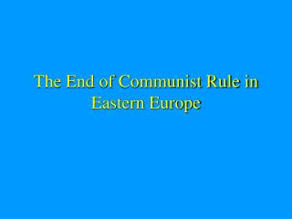 The End of Communist Rule in Eastern Europe