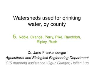Watersheds used for drinking water, by county  5. Noble, Orange, Perry, Pike, Randolph, Ripley, Rush