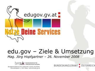 edu � Ziele & Umsetzung Mag. J�rg Hopfgartner � 26. November 2008