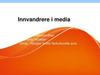 Majoran Vivekananthan Ansvarlig redaktør Utrop - Norges første flerkulturelle avis