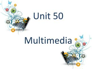 Unit 50 Multimedia