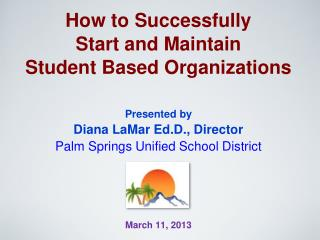 How to Successfully Start and Maintain Student Based Organizations Presented by