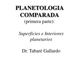 Superficies e Interiores planetarios Dr. Tabar� Gallardo
