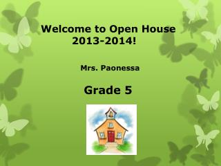 Welcome to Open House    2013-2014! Mrs.  Paonessa Grade 5