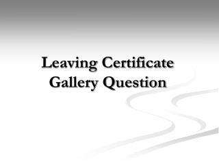 Leaving Certificate Gallery Question