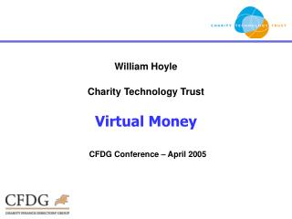 William Hoyle Charity Technology Trust Virtual Money CFDG Conference – April 2005