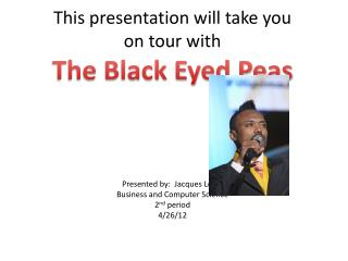 This presentation will take you  on tour with  The Black Eyed Peas