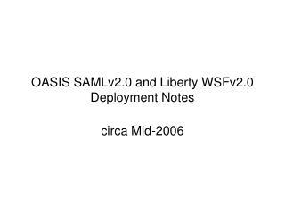 OASIS SAMLv2.0 and Liberty WSFv2.0 Deployment Notes