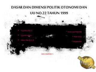 DASAR DAN DIMENSI POLITIK OTONOMI DAN UU NO.22 TAHUN 1999