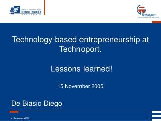 Technology-based entrepreneurship at Technoport.  Lessons learned!  15 November 2005