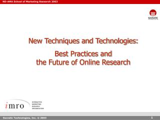 New Techniques and Technologies: Best Practices and  the Future of Online Research