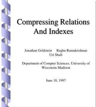 Compressing Relations And Indexes