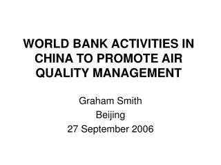 WORLD BANK ACTIVITIES IN CHINA TO PROMOTE AIR QUALITY MANAGEMENT