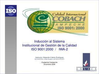 Inducción al Sistema  Institucional de Gestión de la Calidad ISO 9001:2000  /   IWA-2