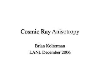 Cosmic Ray  Anisotropy