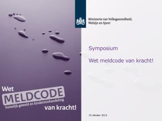 Symposium Wet  meldcode  van  kracht !