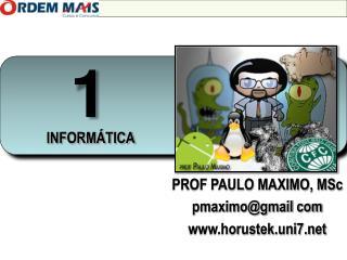 PROF PAULO MAXIMO, MSc pmaximo@gmail com horustek.uni7