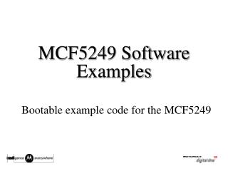 MCF5249 Software Examples Bootable example code for the MCF5249