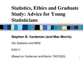 Statistics, Ethics and Graduate Study: Advice for Young Statisticians