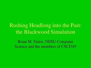 Rushing Headlong into the Past: the Blackwood Simulation