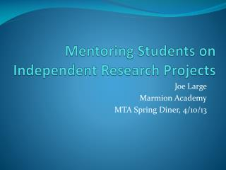 Mentoring Students on  Independent Research Projects