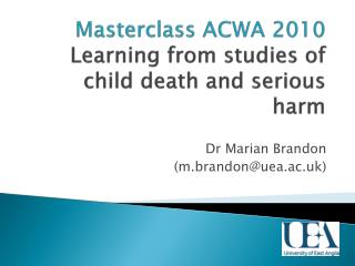 Masterclass  ACWA 2010 Learning from studies of child death and serious harm