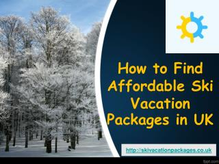 How to Find Affordable Ski Vacation Packages in UK