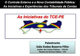 Palestrante João Eudes Bezerra Filho Auditor das  Contas Públicas  – TCE/PE