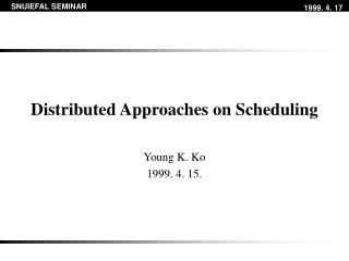 Distributed Approaches on Scheduling