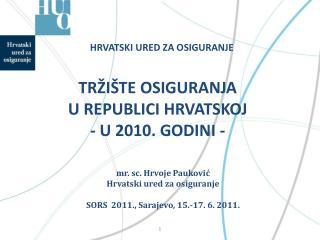 TRŽIŠTE OSIGURANJA U REPUBLICI HRVATSKOJ - U 2010. GODINI -