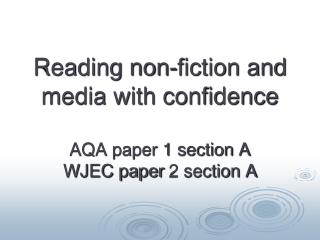 Reading non-fiction and media with confidence AQA paper 1 section A WJEC paper  2 section A
