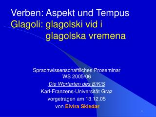 Verben: Aspekt und Tempus Glagoli: glagolski vid i glagolska vremena