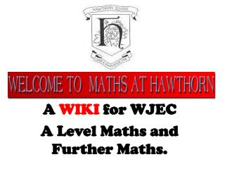 A  WIKI  for WJEC  A Level Maths and Further Maths.