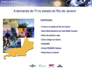 CONTEÚDO A crise e o estado do Rio de Janeiro Setor Metal Mecânico do Vale Médio Paraíba