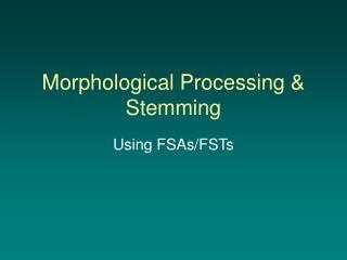 Morphological Processing & Stemming