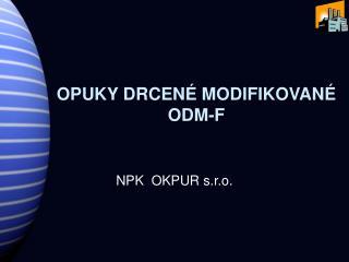 OPUKY DRCENÉ MODIFIKOVANÉ ODM-F
