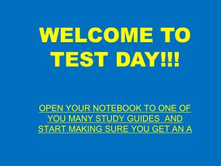 WELCOME TO TEST DAY!!!