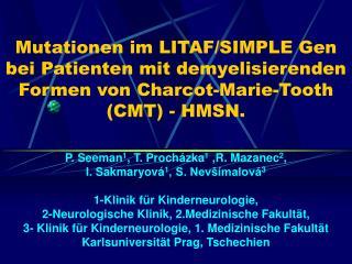P. Seeman 1 ,  T. Proch ázka 1  ,R. Mazanec 2 ,  I. Sakmaryová 1 , S. Nevšímalová 3