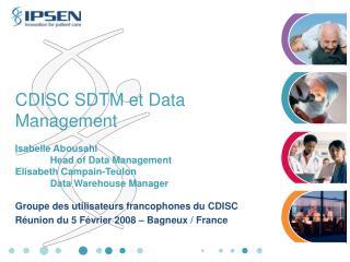 Groupe des utilisateurs francophones du CDISC Réunion du 5 Février 2008 – Bagneux / France