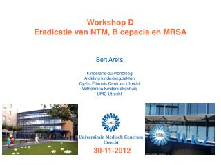 Workshop D Eradicatie van NTM, B cepacia en MRSA