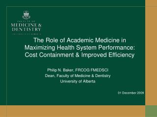 Philip N. Baker, FRCOG FMEDSCI Dean, Faculty of Medicine & Dentistry University of Alberta