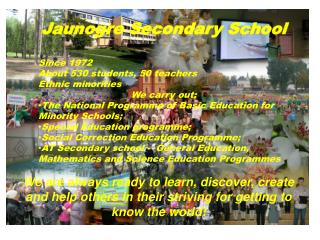 Jaunogre Secondary School Since 1972 About 530 students, 50 teachers Ethnic minorities