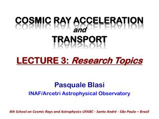 COSMIC RAY ACCELERATION  and TRANSPORT LECTURE 3:  Research Topics