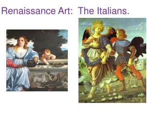 Renaissance Art:  The Italians.