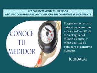 LEE CORRECTAMENTE TU MEDIDOR REVISALO CON REGULARIDAD Y EVITA QUE TUS CONSUMOS SE INCREMENTE