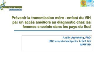 Avelin Aghokeng, PhD IRD/Université Montpellier 1-UMR 145 IMPM/IRD