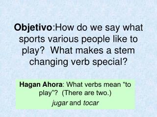 Hagan Ahora : What verbs mean �to play�?  (There are two.) jugar  and  tocar
