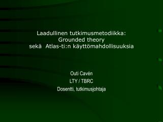 Laadullinen tutkimusmetodiikka:  Grounded theory  sekä  Atlas-ti:n käyttömahdollisuuksia